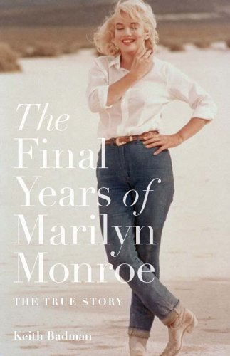 The Final Years of Marilyn Monroe: The Shocking True Story (1845138252) by Keith Badman