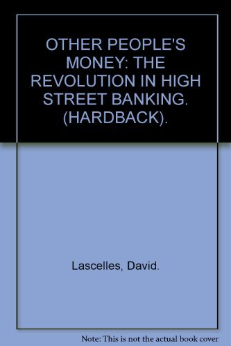 OTHER PEOPLE'S MONEY: THE REVOLUTION IN HIGH: Lascelles, David.