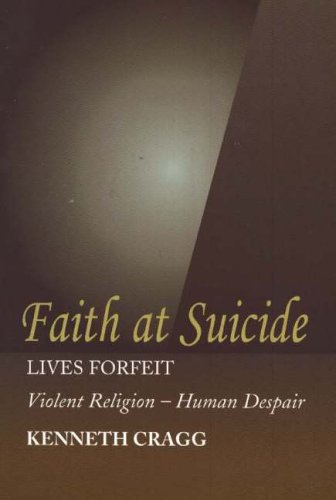 9781845191108: Faith at Suicide: Lives in Forfeit - Violent Religion - Human Despair