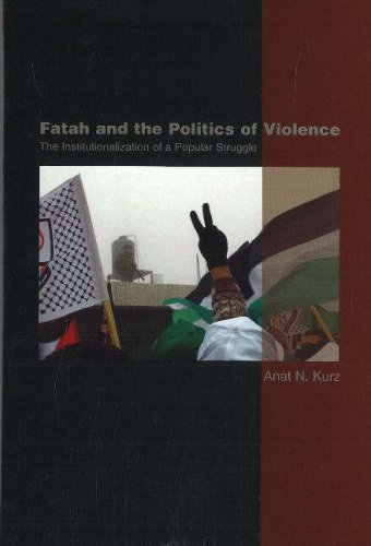 Fatah and the Politics of Violence: The Institutionalization of a Popular Struggle: Kurz, Anat N