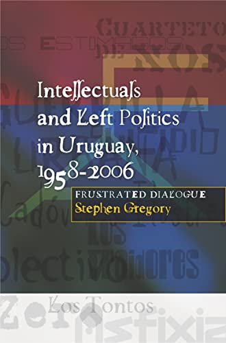 9781845192655: Intellectuals and Left Politics in Uruguay, 1958-2006: Frustrated Dialogue