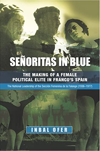 9781845193140: Senoritas in Blue: The Making of a Female Political Elite in Francos Spain -- The National Leadership of the Seccion Femenina de la Falange (1936-1977) (Sussex Studies in Spanish History)