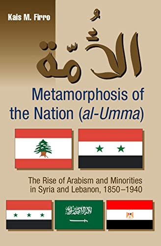 9781845193164: Metamorphosis of the Nation (al-Umma): The Rise of Arabism and Minorities in Syria and Lebanon, 1850-1940