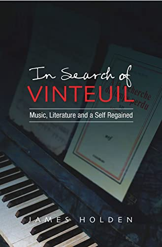 In Search of Vinteuil: Music, Literature and a Self Regained (Hardback): James Holden