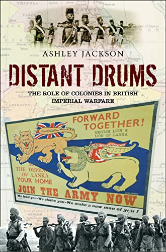 Distant Drums: The Role of Colonies in British Imperial Warfare: Jackson, Ashley