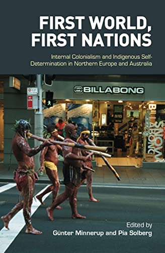 9781845193515: First World, First Nations: Internal Colonialism and Indigenous Self-Determination in Northern Europe and Australia (First Nations and the Colonial Encounter)
