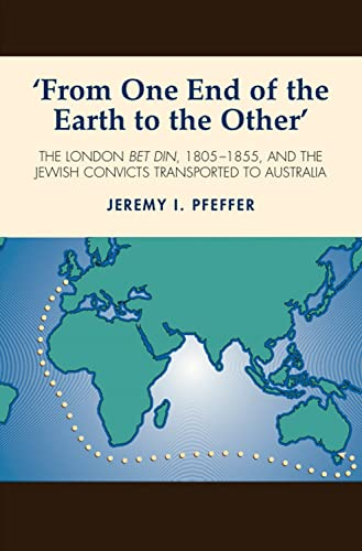 9781845193669: 'From One End of the Earth to the Other': The London Bet Din, 1805-1855, and the Jewish Convicts Transported to Australia
