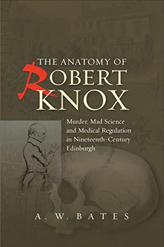 The Anatomy of Robert Knox: Bates, A. W., PhD, MD