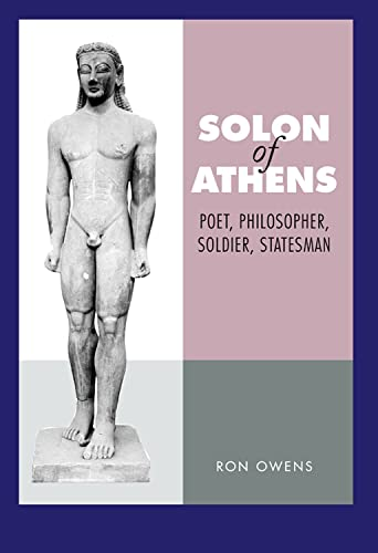 Solon of Athens: Poet, Philosopher, Soldier, Statesman: Owens, Ron