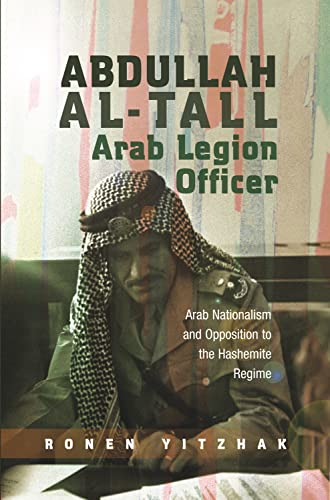 9781845194086: Abdullah al-Tall - Arab Legion Officer: Arab Nationalism and Opposition to the Hashemite Regime