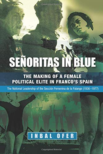9781845194116: Senoritas in Blue: The Making of a Female Political Elite in Francos Spain -- The National Leadership of the Seccion Femenina de la Falange (1936-1977) (Sussex Studies in Spanish History)