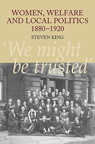 9781845194130: Women, Welfare and Local Politics 1880-1920: 'We might be trusted'
