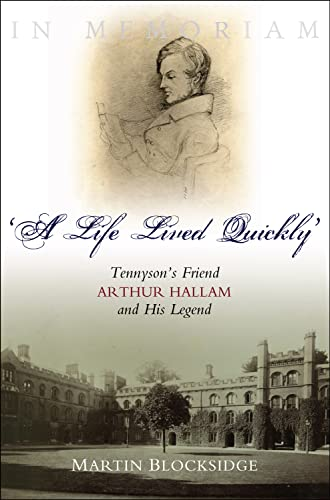 9781845194185: 'A Life Lived Quickly': Tennyson's Friend Arthur Hallam and His Legend