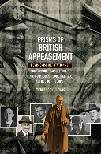 Prisms of British Appeasement: Revisionist Reputations of John Simon, Samuel Hoare, Anthony Eden, ...