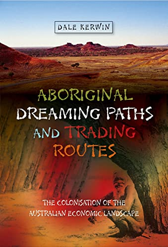 9781845195298: Aboriginal Dreaming Paths and Trading Routes: The Colonisation of the Australian Economic Landscape (First Nations and the Colonial Encounter)