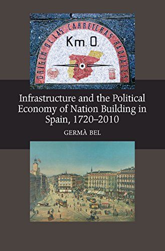 9781845195328: Infrastructure and the Political Economy of Nation Building in Spain, 17202010 (The Canada Blanch/ Sussex Academic Studies on Centemporary Spain)