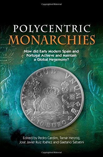 9781845195441: Polycentric Monarchies: How Did Early Modern Spain and Portugal Achieve and Maintain a Global Hegemony?