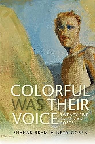 Colorful Was Their Voice: Twenty-Five American Poets: Bram, Shahar, Goren,