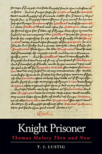 Knight Prisoner: Thomas Malory Then and Now: Lustig, T. J.