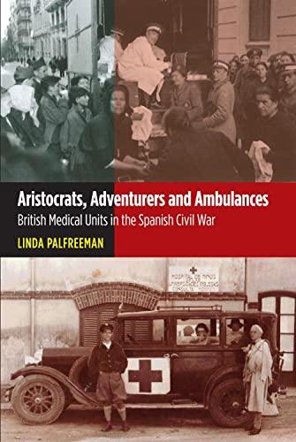 9781845196103: Aristocrats, Adventurers & Ambulances: British Medical Units in the Spanish Civil War (The Canada Blanch/Sussex Academic Studie)