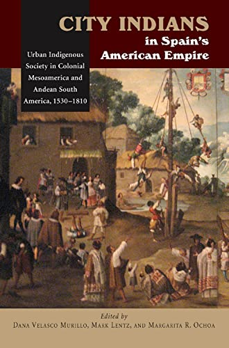 9781845196219: City Indians in Spain's American Empire: Urban Indigenous Society in Colonial Mesoamerica & Andean South America, 1530-1810 (First Nations and the Colonial Encounter)