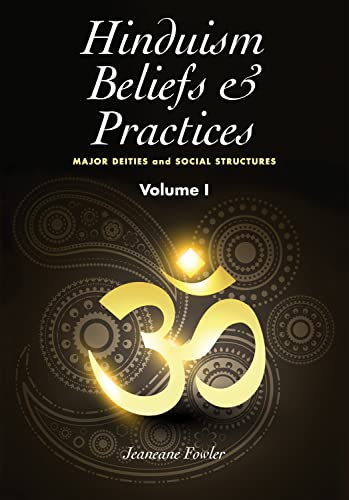Hinduism Beliefs & Practices: Major Deities & Social Structures Volume 1: Fowler, Jeaneane