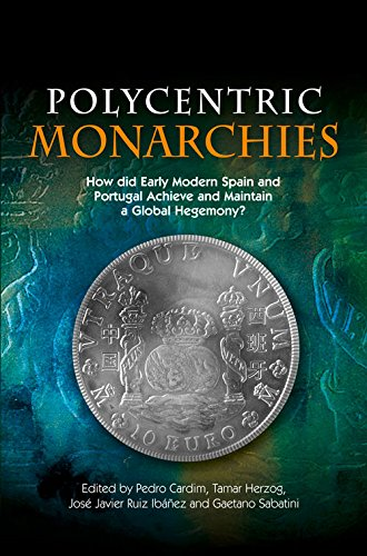 9781845196813: Polycentric Monarchies: How Did Early Modern Spain and Portugal Achieve and Maintain a Global Hegemony?