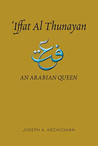 Iffat Al Thunayan: An Arabian Queen: Kechichian, Joseph A.