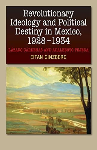 9781845196943: Revolutionary Ideology & Political Destiny in Mexico, 1928-1934: Lazaro Cardenas and Adalberto Tejeda