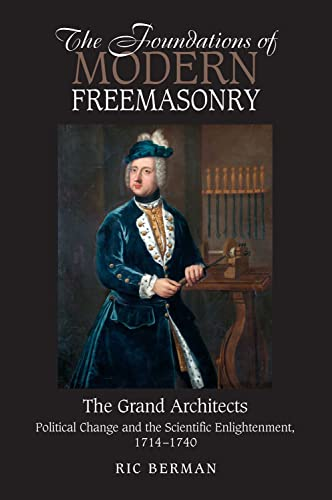 9781845196981: The Foundations of Modern Freemasonry: The Grand Architects: Political Change & the Scientific Enlightenment, 1714-1740 (Revised Second Edition)