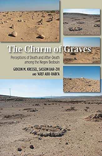 Charm of Graves: Perceptions of Death & After-Death Among the Negev Bedouin: Kressel, Gideon M....