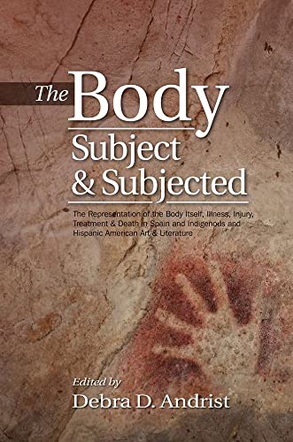 9781845197407: The Body, Subject & Subjected: The Representation of the Body Itself, Illness, Injury, Treatment & Death in Spain and Indigenous and Hispanic American Art & Literature
