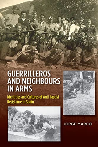 Guerrilleros & Neighbours in Arms: Identities & Cultures of Anti-Fascist Resistance in ...