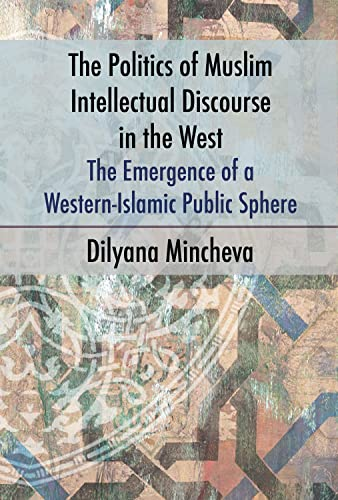 9781845197650: The Politics of Muslim Intellectual Discourse in the West: The Emergence of a Western-Islamic Public Sphere