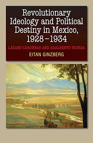 9781845197773: Revolutionary Ideology & Political Destiny in Mexico, 1928-1934: Lazaro Cardenas and Adalberto Tejeda