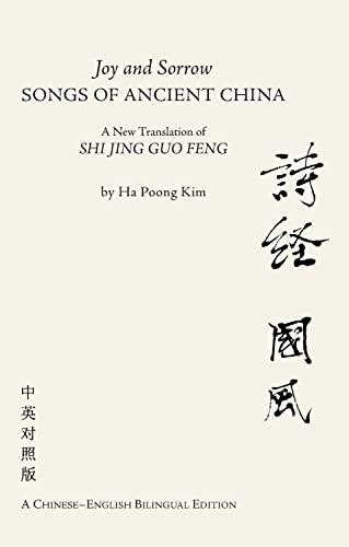 9781845197926: Joy and Sorrow - Songs of Ancient China: A New Translation of Shi Jing Guo Feng (A Chinese-English Bilingual Edition)