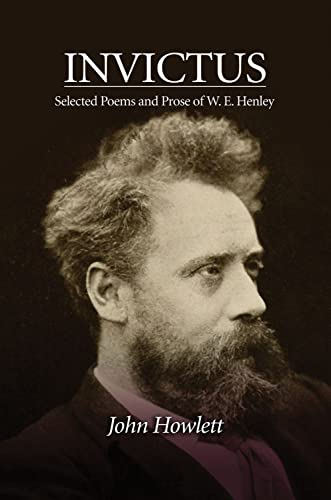 Invictus : Selected Poems & Prose of W E Henley - John Howlett