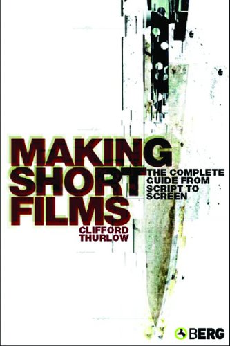 Making Short Films: The Complete Guide from Script to Screen: Thurlow, Clifford