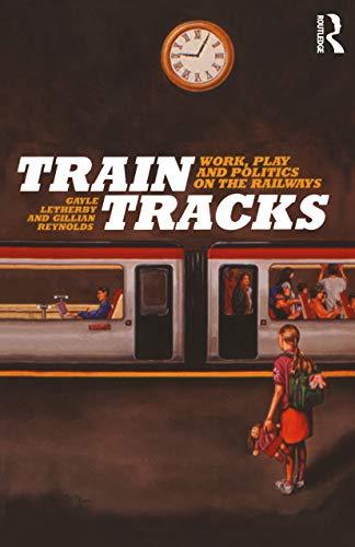 9781845200824: Train Tracks: Work, Play and Politics on the Railways