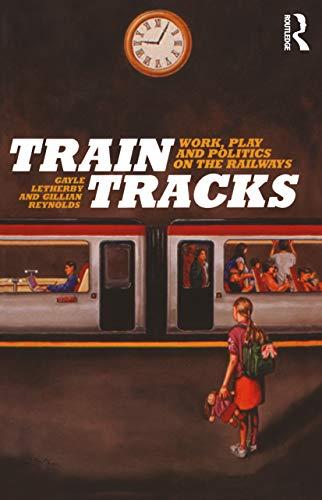 9781845200831: Train Tracks: Work, Play and Politics on the Railways