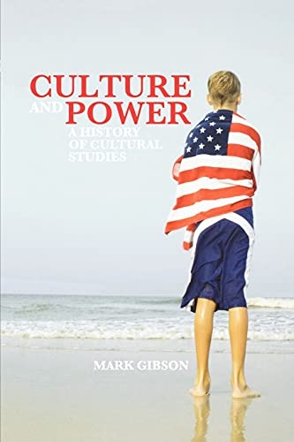 Culture and Power: A History of Cultural Studies: Gibson, Mark