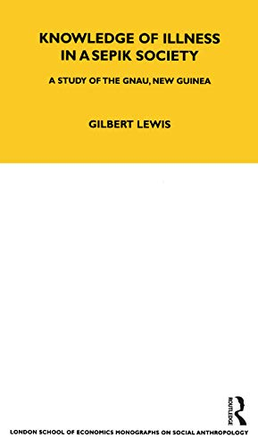 Knowledge of Illness in a Sepik Society: A Study of the Gnau, New Guinea: Gilbert Lewis