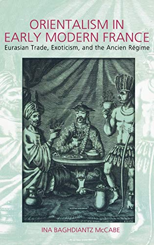 9781845203740: Orientalism in Early Modern France: Eurasian Trade, Exoticism and the Ancien Regime