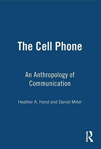 Cell Phone: An Anthropology of Communication: Horst, Heather