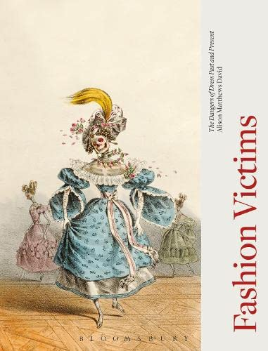 9781845204495: Fashion Victims: The Dangers of Dress Past and Present: Death by Clothing