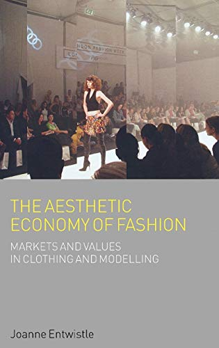 9781845204723: The Aesthetic Economy of Fashion: Markets and Value in Clothing and Modelling (Dress, Body, Culture)