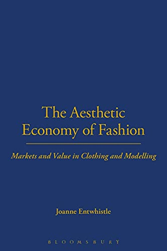 9781845204730: The Aesthetic Economy of Fashion: Markets and Value in Clothing and Modelling (Dress, Body, Culture)