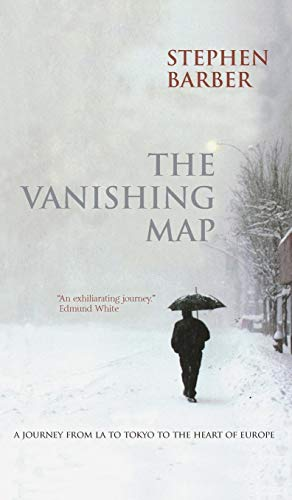 The Vanishing Map: A Journey from L.A. to Tokyo to the Heart of Europe (1845205103) by Stephen Barber