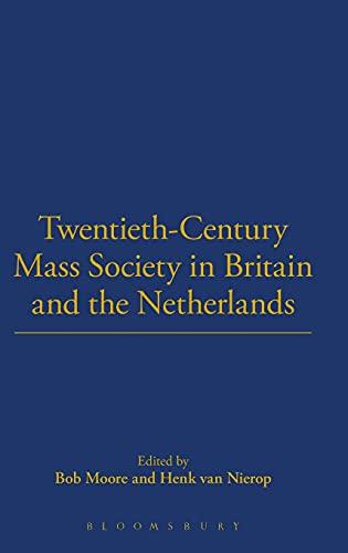 Twentieth-Century Mass Society in Britain and the Netherlands.: Nierop, Henk van.