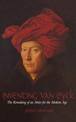 9781845207762: Inventing Van Eyck: The Remaking of an Artist for the Modern Age